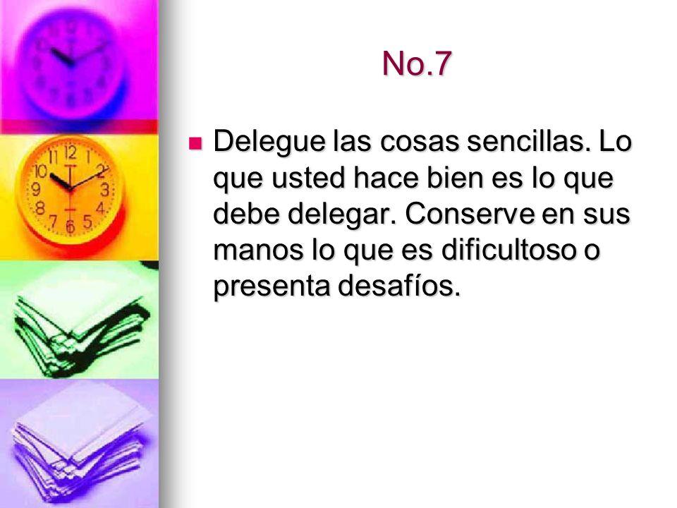 No.7Delegue las cosas sencillas.Lo que usted hace bien es lo que debe delegar.