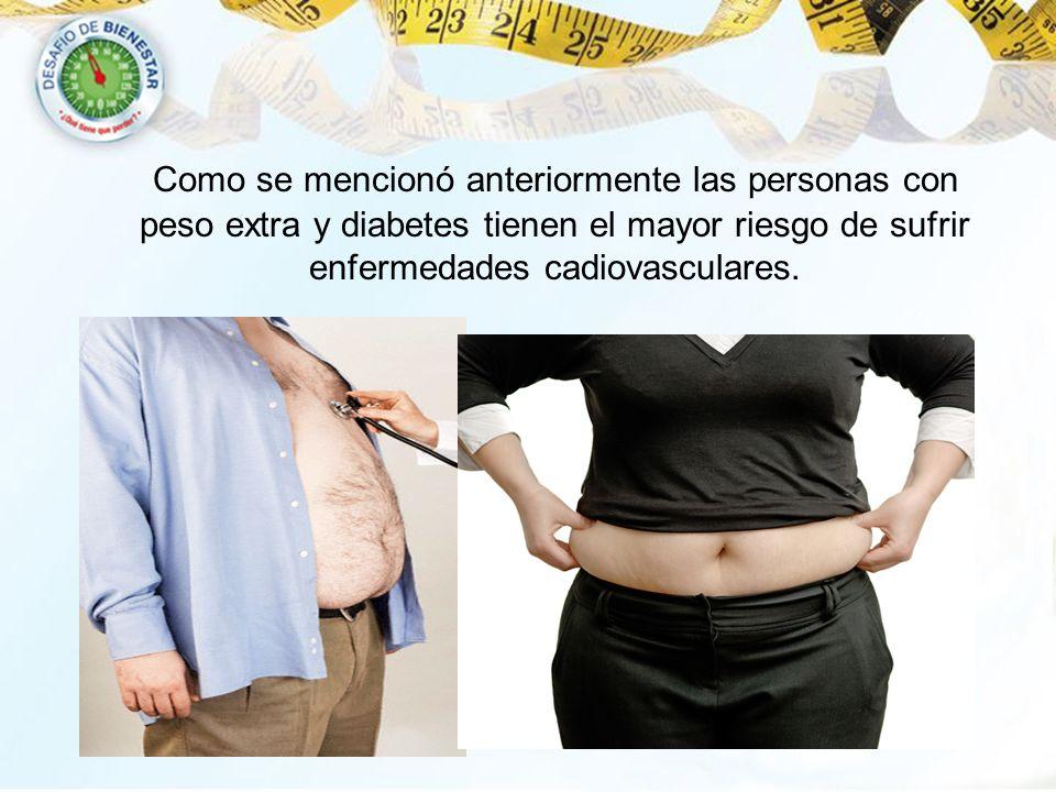 Como se mencionó anteriormente las personas con peso extra y diabetes tienen el mayor riesgo de sufrir enfermedades cadiovasculares.