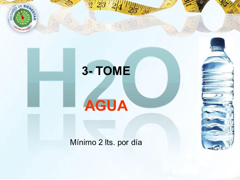3- TOME AGUA Mínimo 2 lts. por día