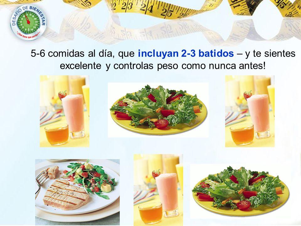 5-6 comidas al día, que incluyan 2-3 batidos – y te sientes excelente y controlas peso como nunca antes!