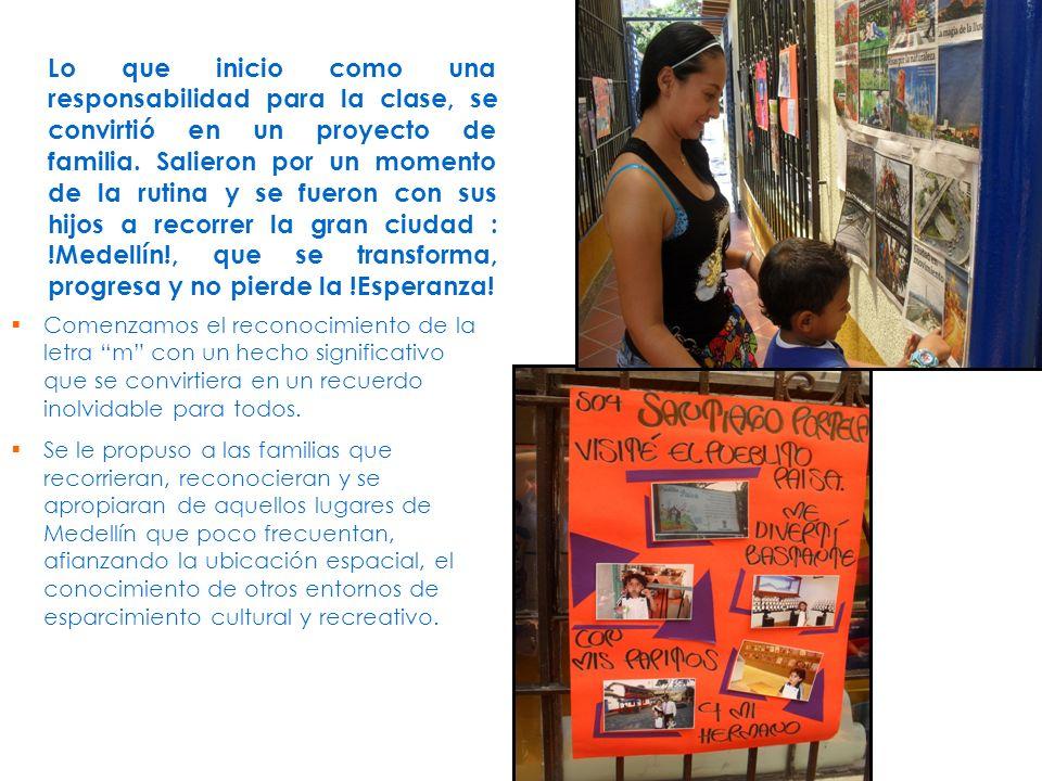 Lo que inicio como una responsabilidad para la clase, se convirtió en un proyecto de familia. Salieron por un momento de la rutina y se fueron con sus hijos a recorrer la gran ciudad : !Medellín!, que se transforma, progresa y no pierde la !Esperanza!