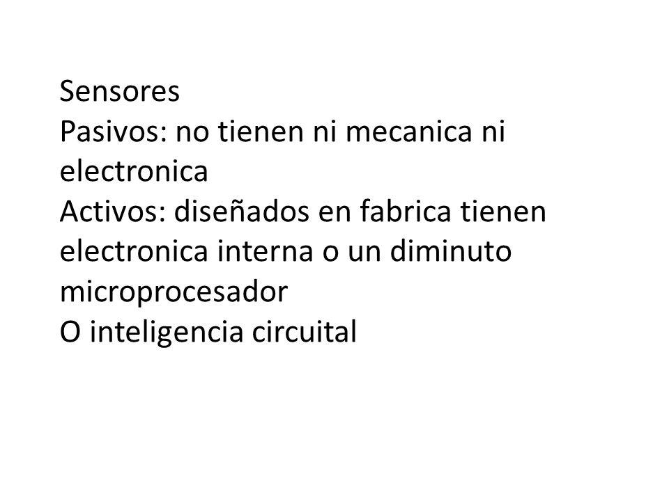 Sensores Pasivos: no tienen ni mecanica ni electronica. Activos: diseñados en fabrica tienen electronica interna o un diminuto microprocesador.