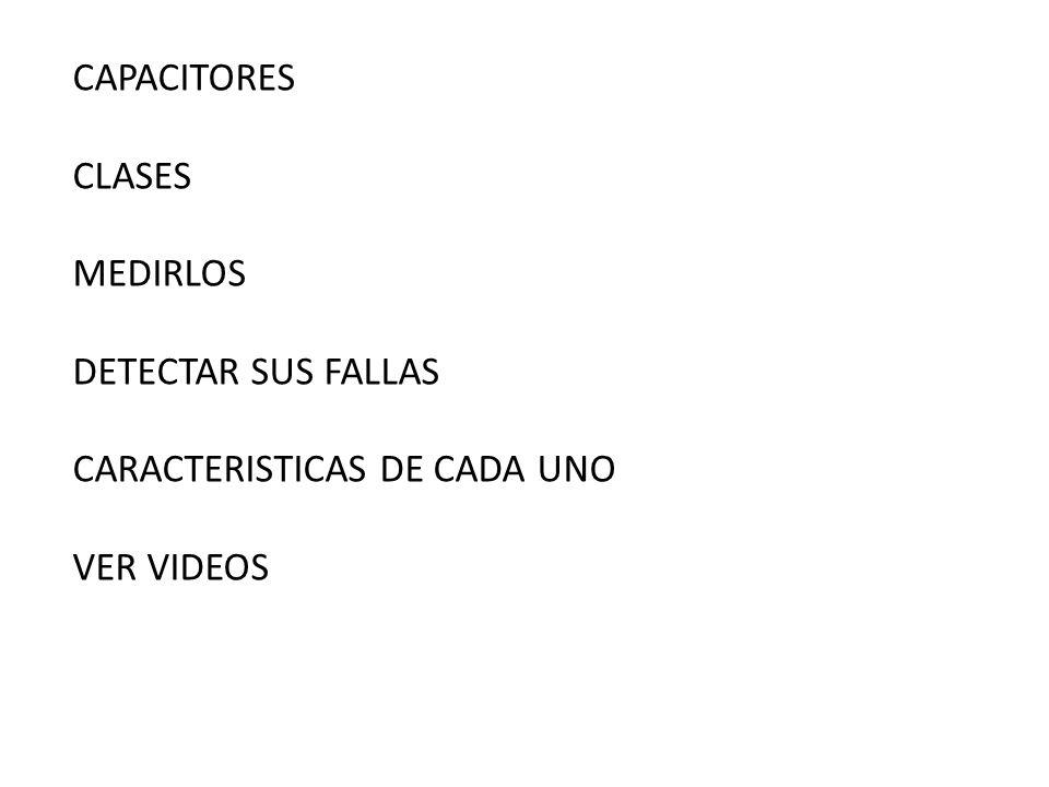 CAPACITORES CLASES MEDIRLOS DETECTAR SUS FALLAS CARACTERISTICAS DE CADA UNO VER VIDEOS