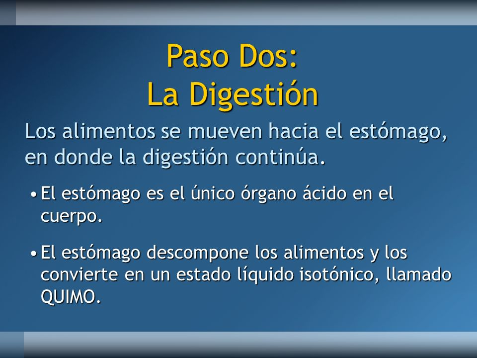 Paso Dos: La Digestión Los alimentos se mueven hacia el estómago,