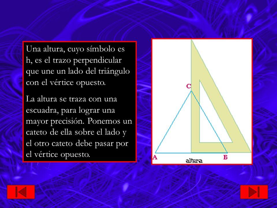 Una altura, cuyo símbolo es h, es el trazo perpendicular que une un lado del triángulo con el vértice opuesto.