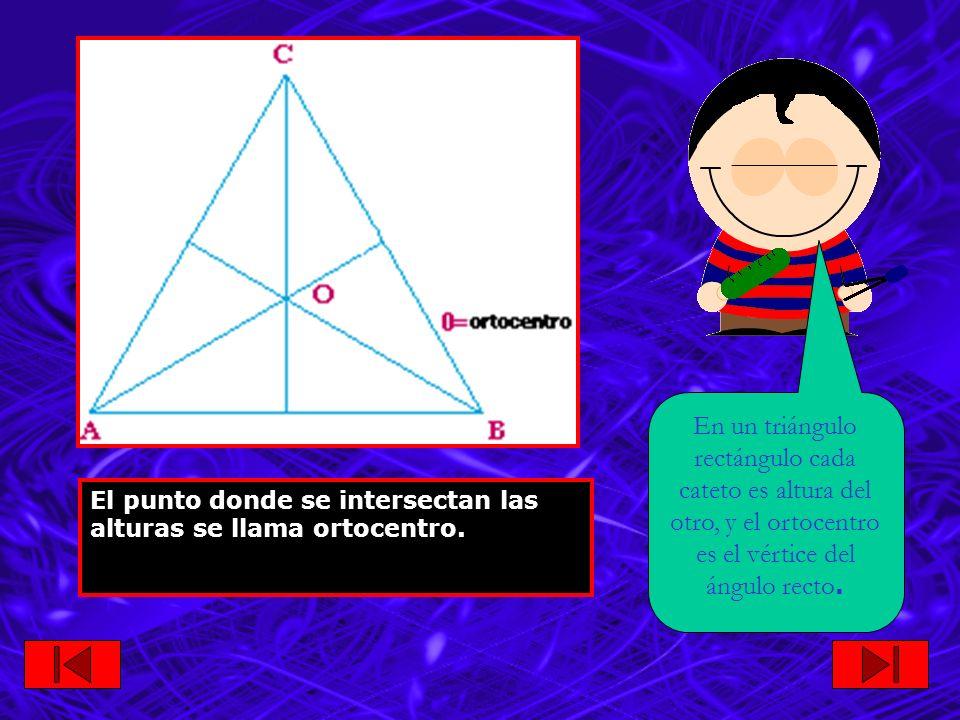 En un triángulo rectángulo cada cateto es altura del otro, y el ortocentro es el vértice del ángulo recto.