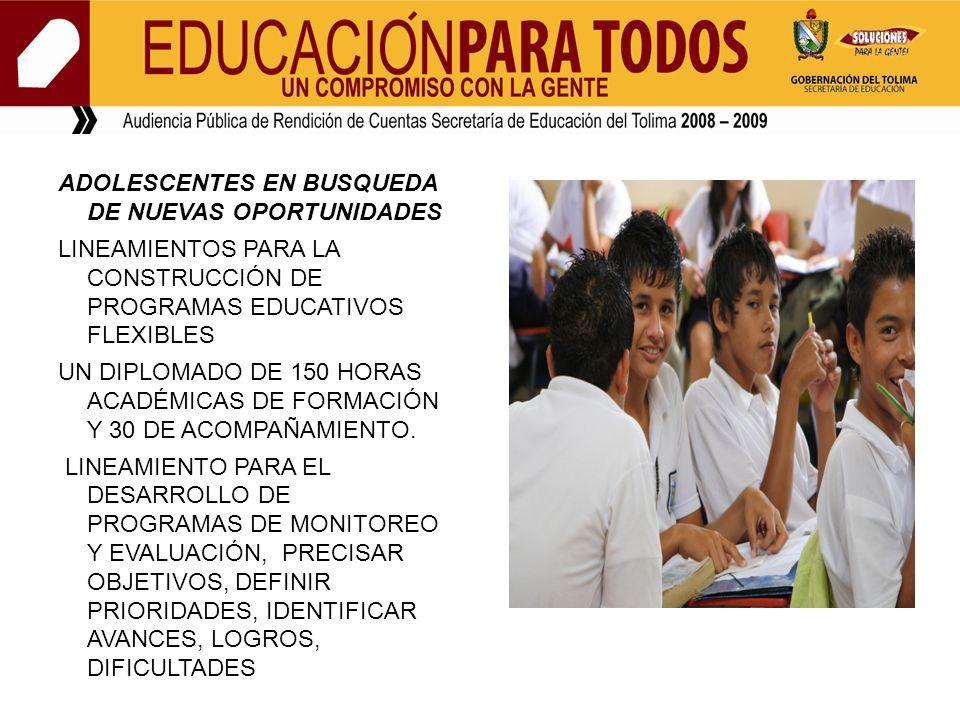 ADOLESCENTES EN BUSQUEDA DE NUEVAS OPORTUNIDADES LINEAMIENTOS PARA LA CONSTRUCCIÓN DE PROGRAMAS EDUCATIVOS FLEXIBLES UN DIPLOMADO DE 150 HORAS ACADÉMICAS DE FORMACIÓN Y 30 DE ACOMPAÑAMIENTO.