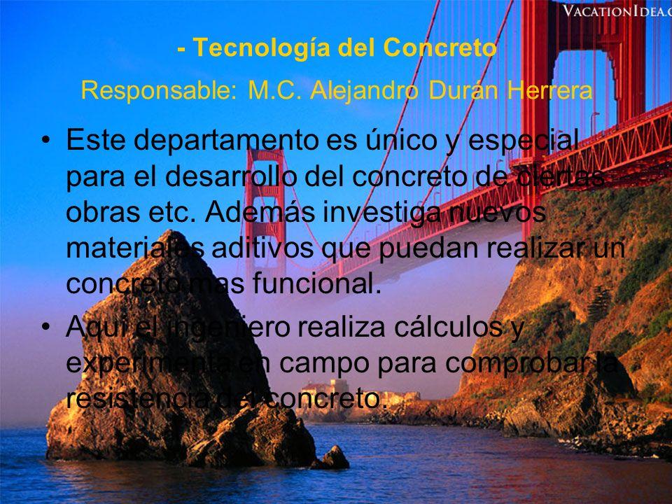 - Tecnología del Concreto Responsable: M.C. Alejandro Durán Herrera