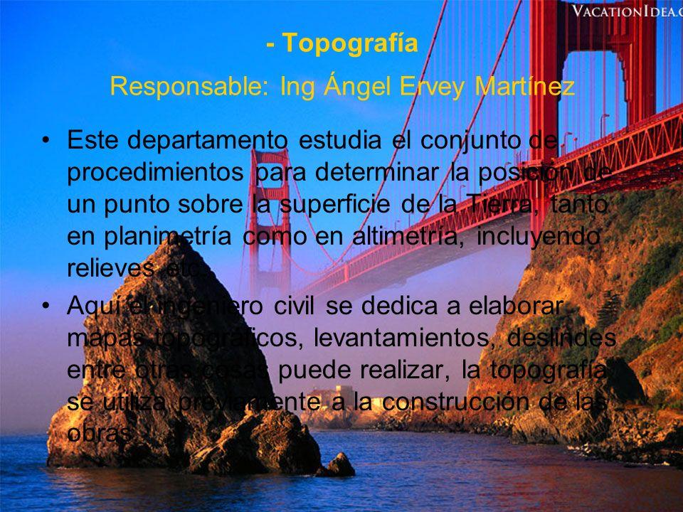 - Topografía Responsable: Ing Ángel Ervey Martínez