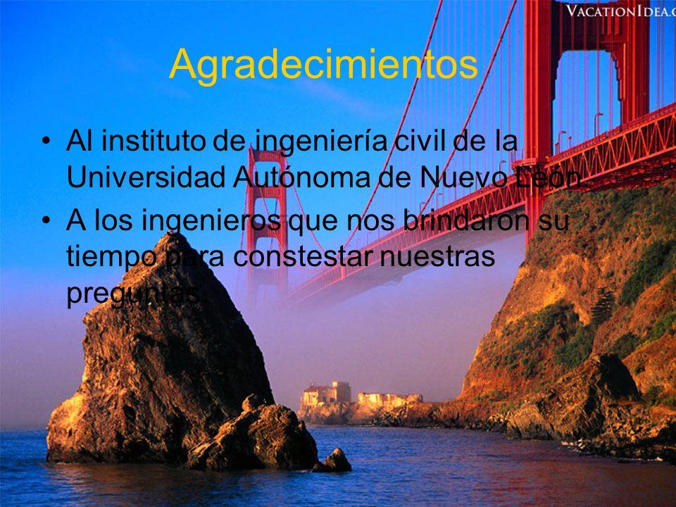 Agradecimientos Al instituto de ingeniería civil de la Universidad Autónoma de Nuevo León.
