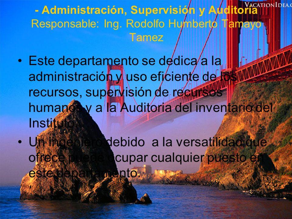 - Administración, Supervisión y Auditoría Responsable: Ing