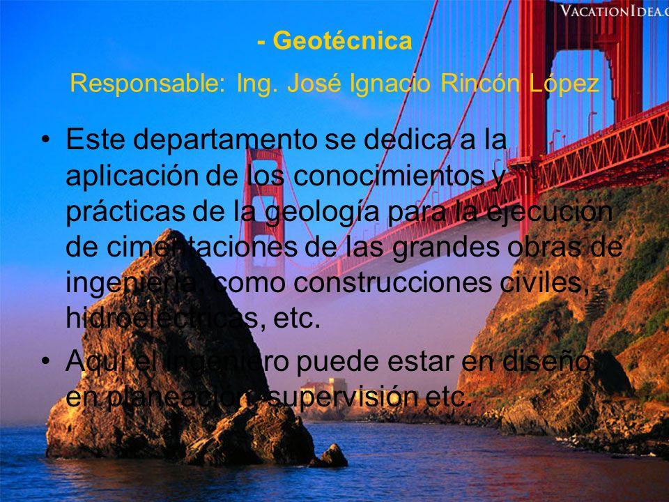 - Geotécnica Responsable: Ing. José Ignacio Rincón López