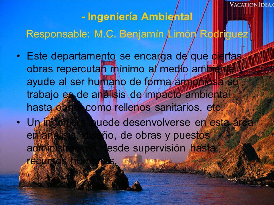 - Ingeniería Ambiental Responsable: M.C. Benjamín Limón Rodríguez