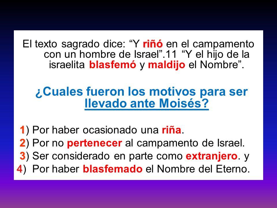 ¿Cuales fueron los motivos para ser llevado ante Moisés