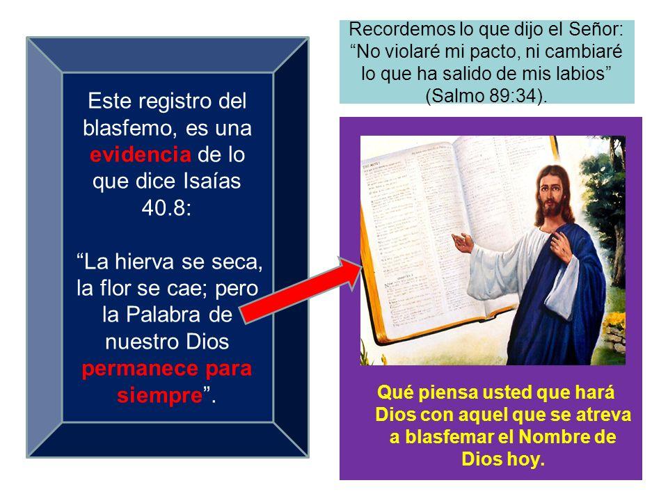 Recordemos lo que dijo el Señor: No violaré mi pacto, ni cambiaré lo que ha salido de mis labios (Salmo 89:34).