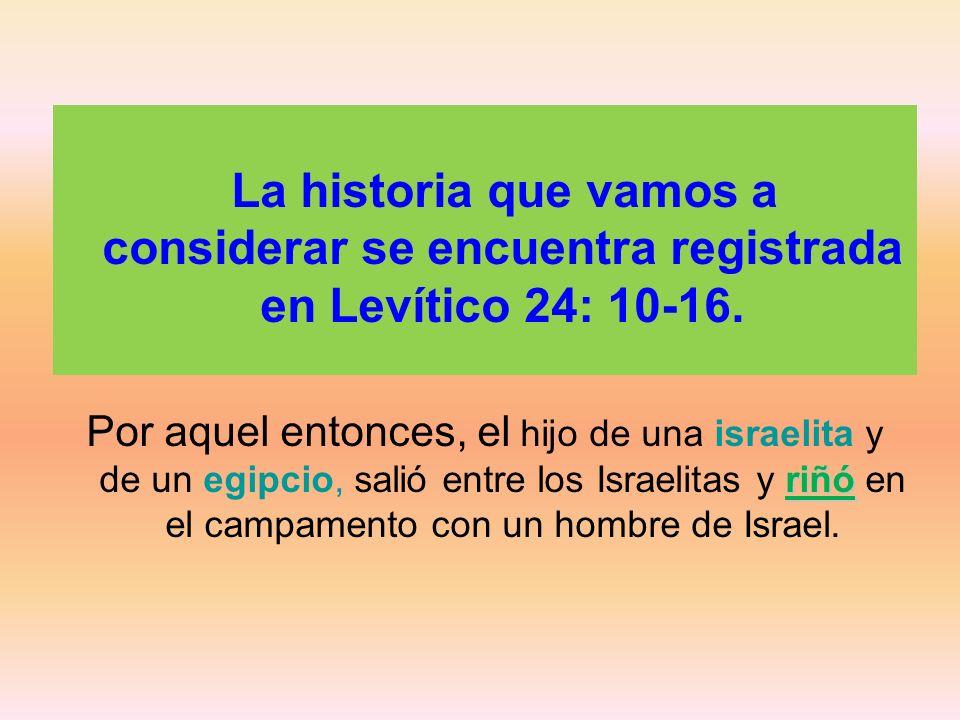 La historia que vamos a considerar se encuentra registrada en Levítico 24: 10-16.