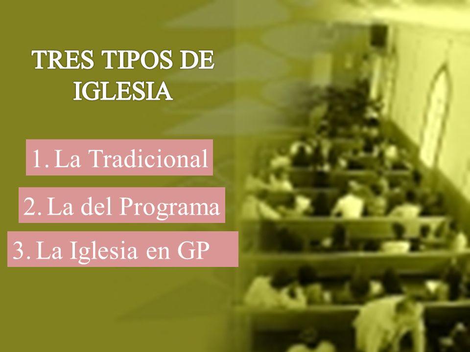 TRES TIPOS DE IGLESIA La Tradicional La del Programa La Iglesia en GP