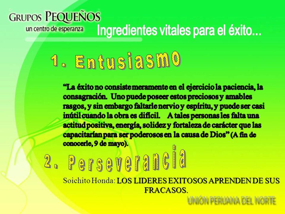 1. Entusiasmo 2. Perseverancia Ingredientes vitales para el éxito...