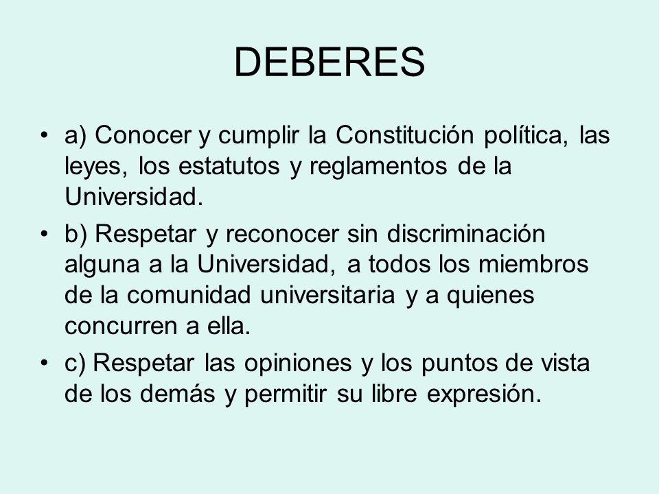 DEBERES a) Conocer y cumplir la Constitución política, las leyes, los estatutos y reglamentos de la Universidad.