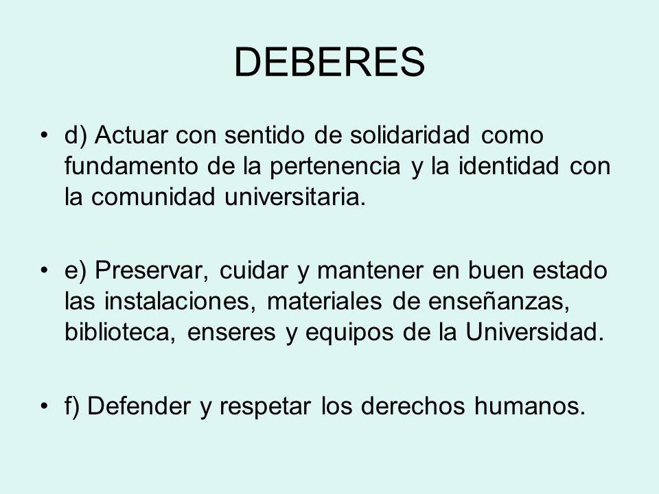 DEBERES d) Actuar con sentido de solidaridad como fundamento de la pertenencia y la identidad con la comunidad universitaria.