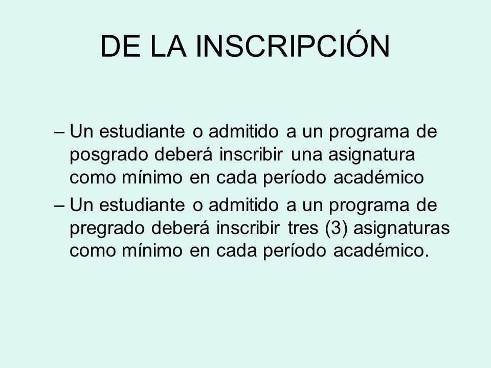 DE LA INSCRIPCIÓN Un estudiante o admitido a un programa de posgrado deberá inscribir una asignatura como mínimo en cada período académico.