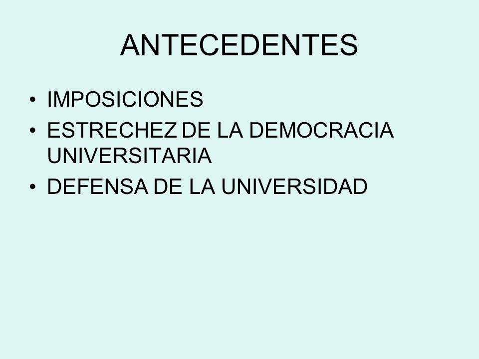 ANTECEDENTES IMPOSICIONES ESTRECHEZ DE LA DEMOCRACIA UNIVERSITARIA