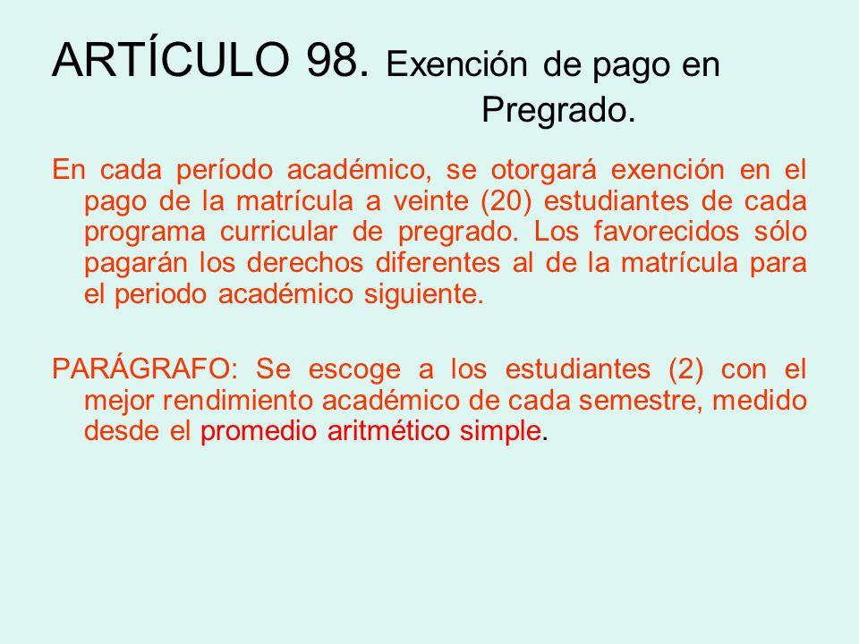 ARTÍCULO 98. Exención de pago en Pregrado.