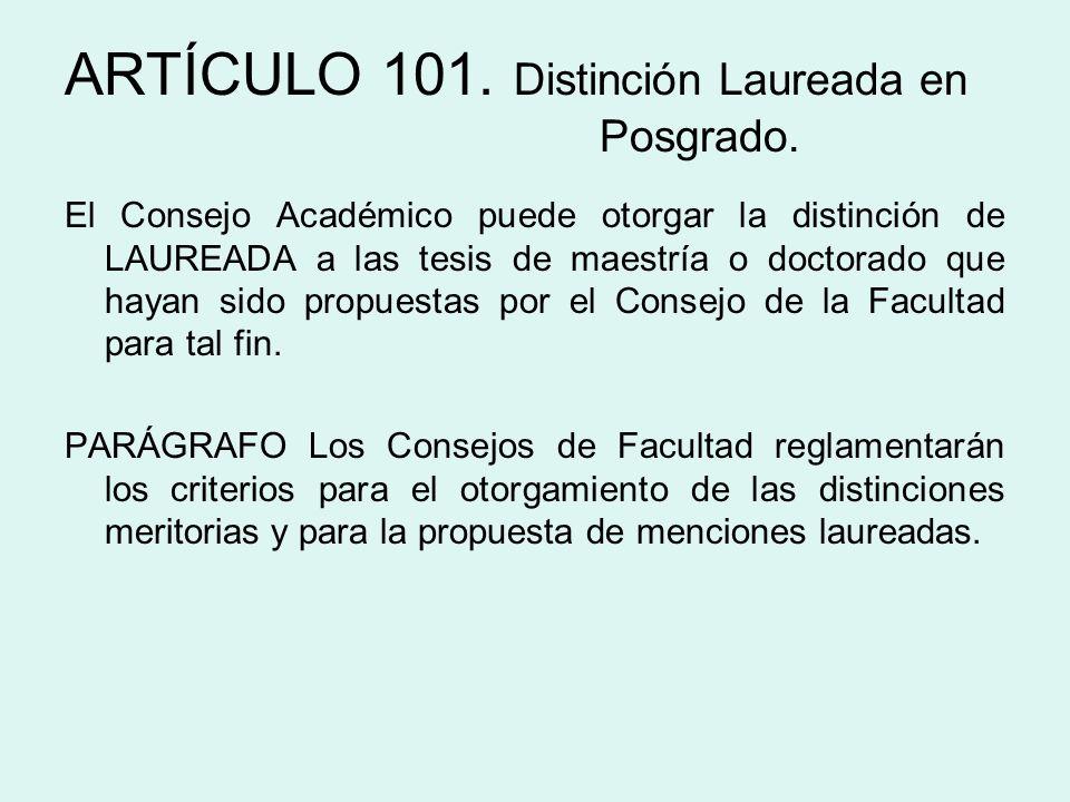 ARTÍCULO 101. Distinción Laureada en Posgrado.