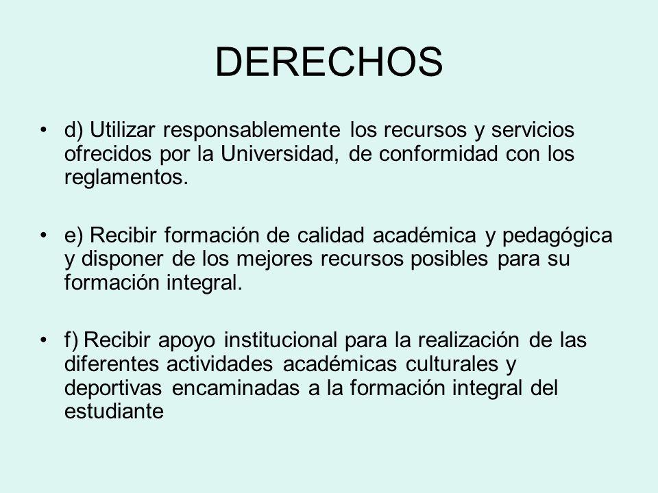 DERECHOS d) Utilizar responsablemente los recursos y servicios ofrecidos por la Universidad, de conformidad con los reglamentos.