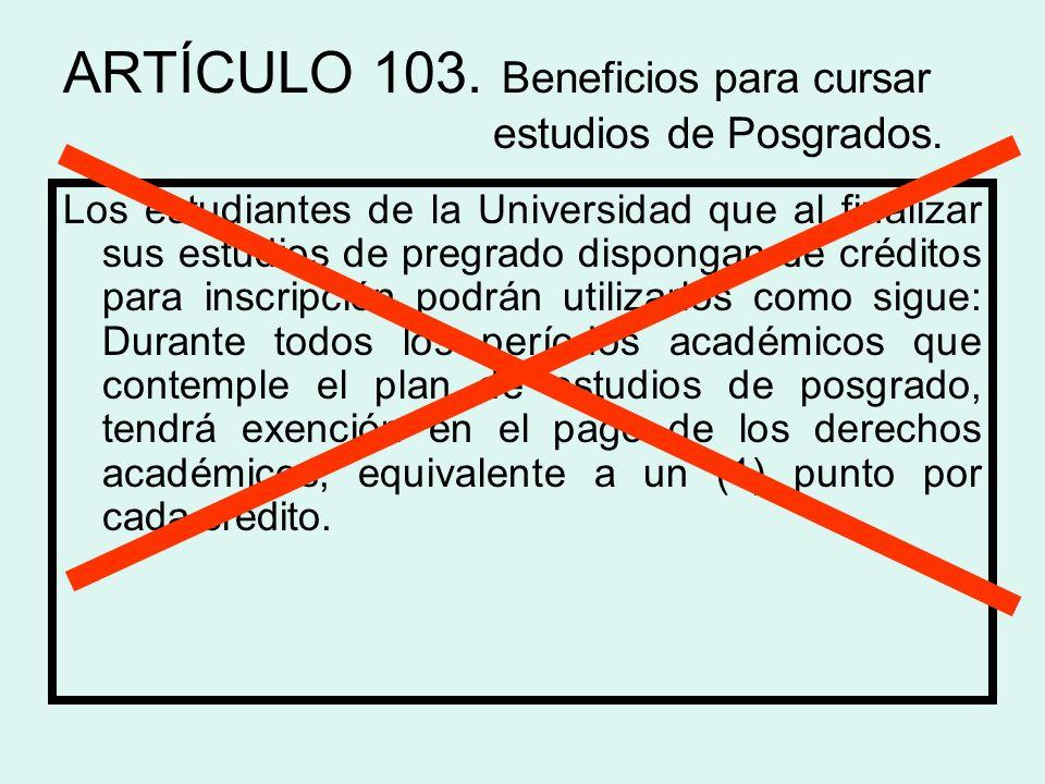 ARTÍCULO 103. Beneficios para cursar estudios de Posgrados.