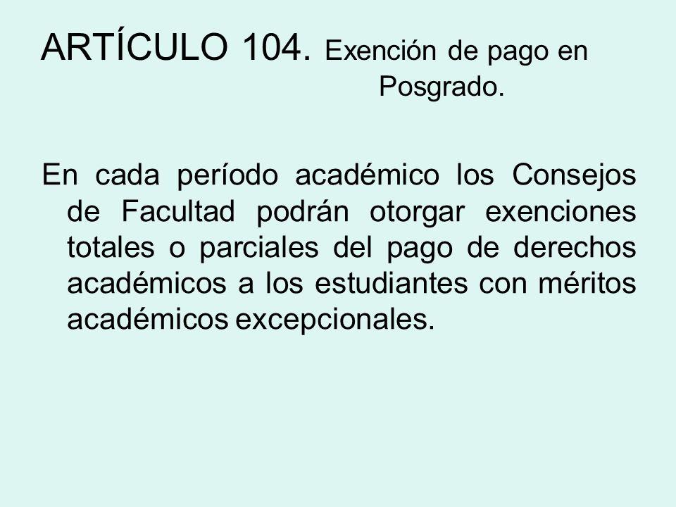 ARTÍCULO 104. Exención de pago en Posgrado.