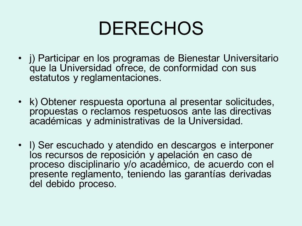 DERECHOS j) Participar en los programas de Bienestar Universitario que la Universidad ofrece, de conformidad con sus estatutos y reglamentaciones.