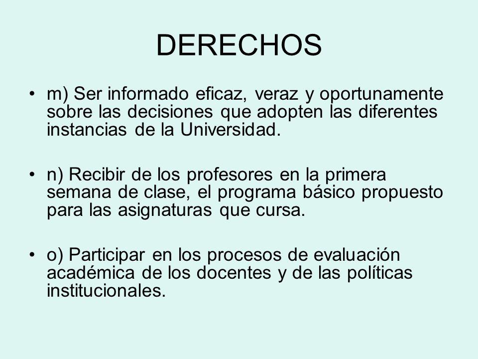 DERECHOS m) Ser informado eficaz, veraz y oportunamente sobre las decisiones que adopten las diferentes instancias de la Universidad.