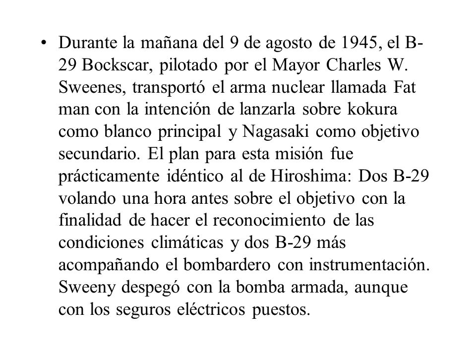 Durante la mañana del 9 de agosto de 1945, el B- 29 Bockscar, pilotado por el Mayor Charles W.