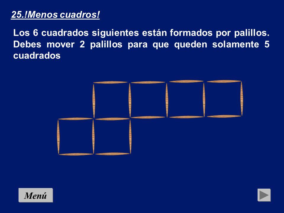 25.!Menos cuadros! Los 6 cuadrados siguientes están formados por palillos. Debes mover 2 palillos para que queden solamente 5 cuadrados.