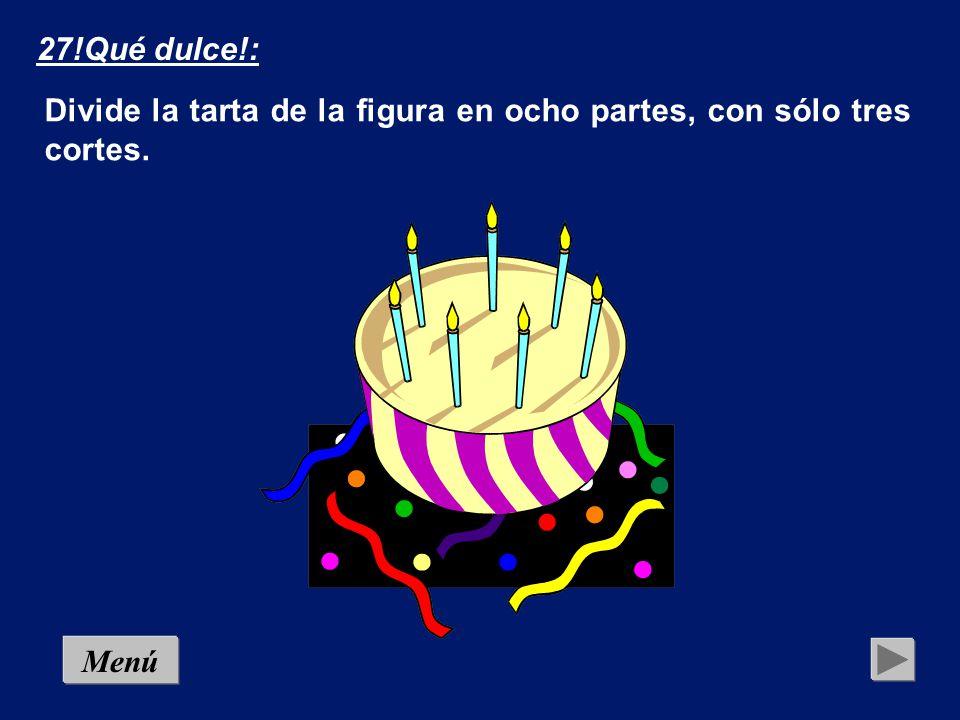 27!Qué dulce!: Divide la tarta de la figura en ocho partes, con sólo tres cortes. Menú