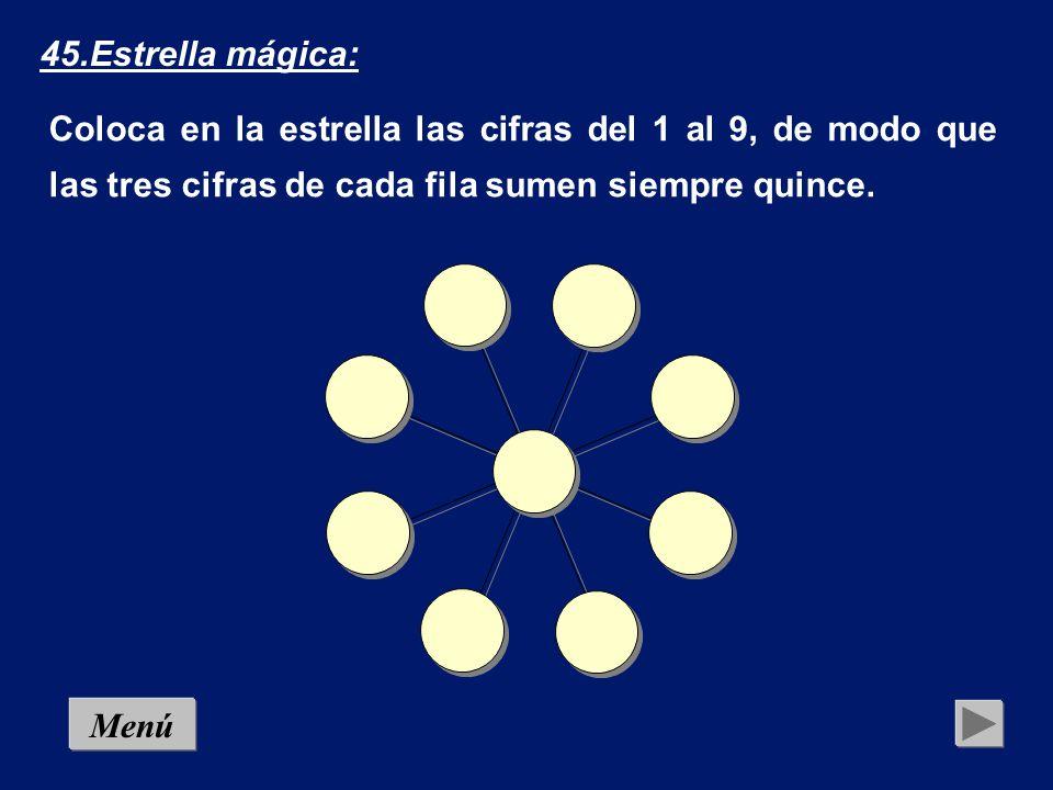 45.Estrella mágica: Coloca en la estrella las cifras del 1 al 9, de modo que las tres cifras de cada fila sumen siempre quince.