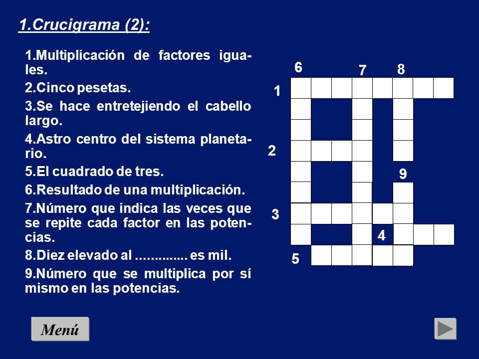 1.Crucigrama (2): 1.Multiplicación de factores igua- les. 2.Cinco pesetas. 3.Se hace entretejiendo el cabello largo.