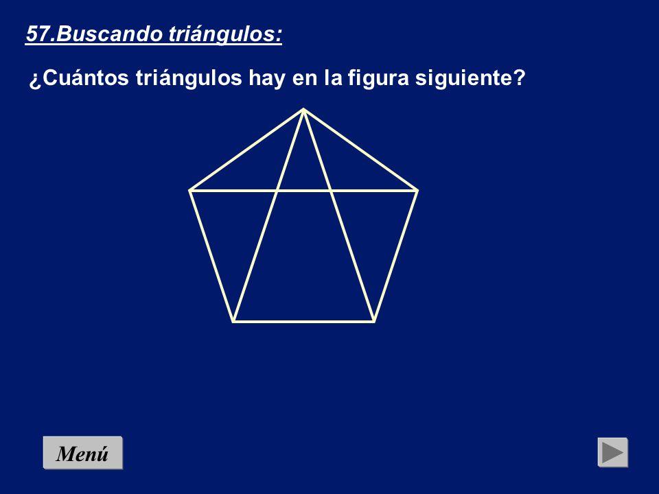 57.Buscando triángulos: ¿Cuántos triángulos hay en la figura siguiente Menú