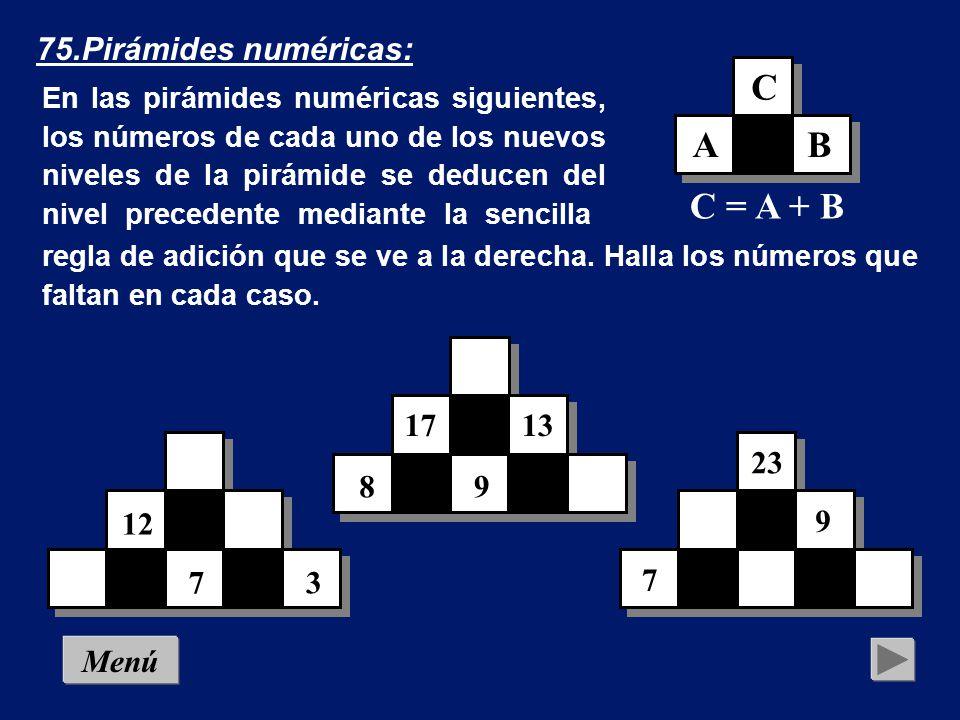 C A B C = A + B 75.Pirámides numéricas: 17 13 23 8 9 12 9 7 3 7 Menú