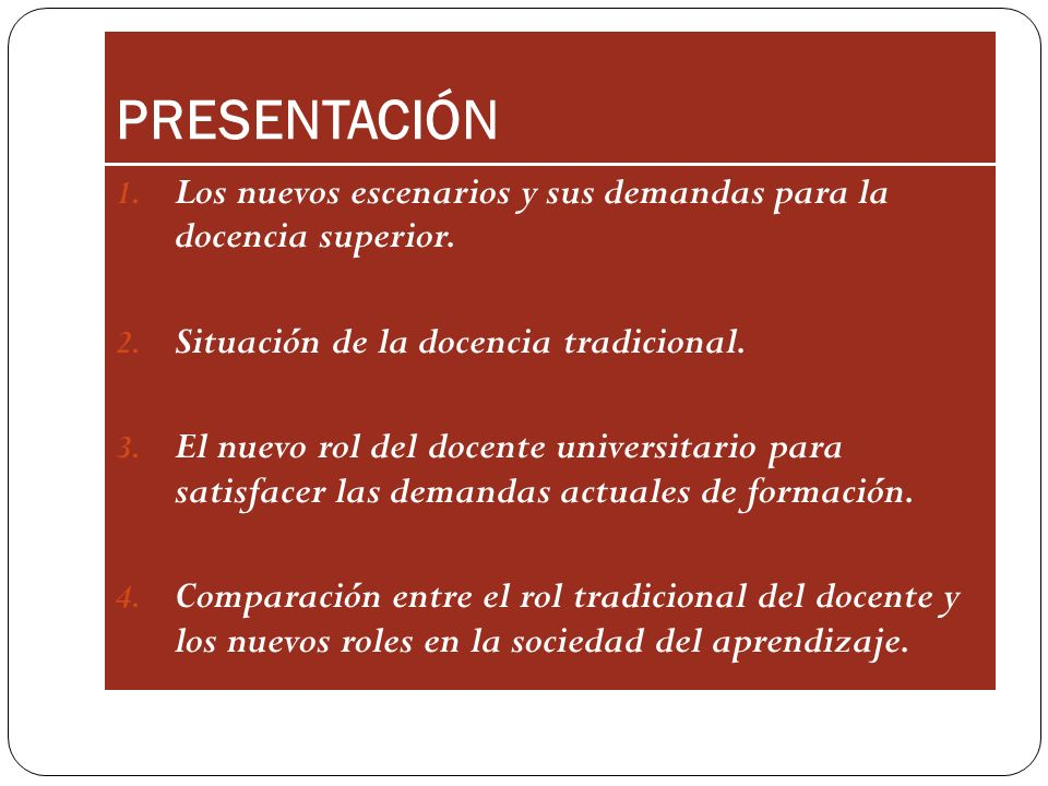PRESENTACIÓN Los nuevos escenarios y sus demandas para la docencia superior. Situación de la docencia tradicional.