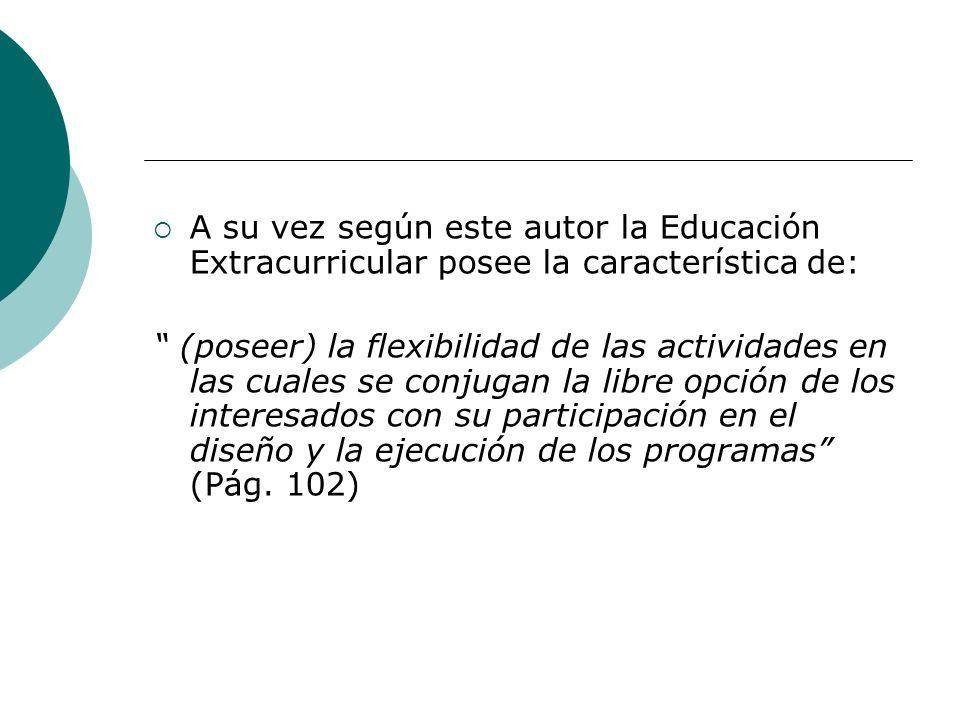 A su vez según este autor la Educación Extracurricular posee la característica de: