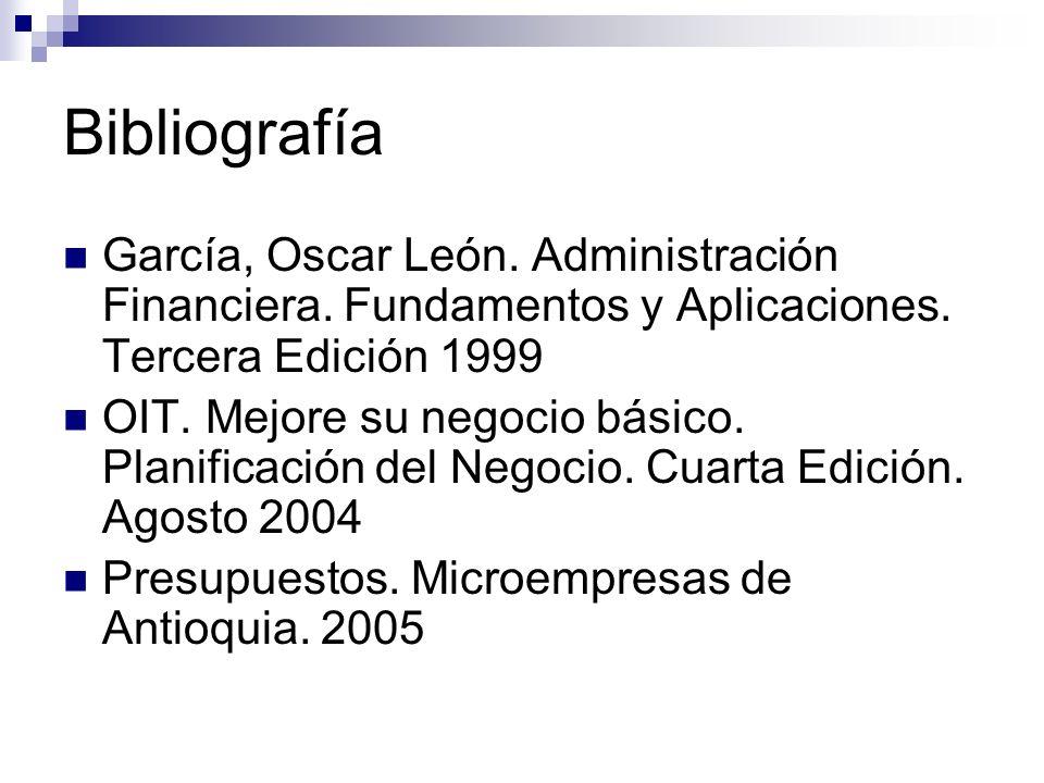 Bibliografía García, Oscar León. Administración Financiera. Fundamentos y Aplicaciones. Tercera Edición 1999.