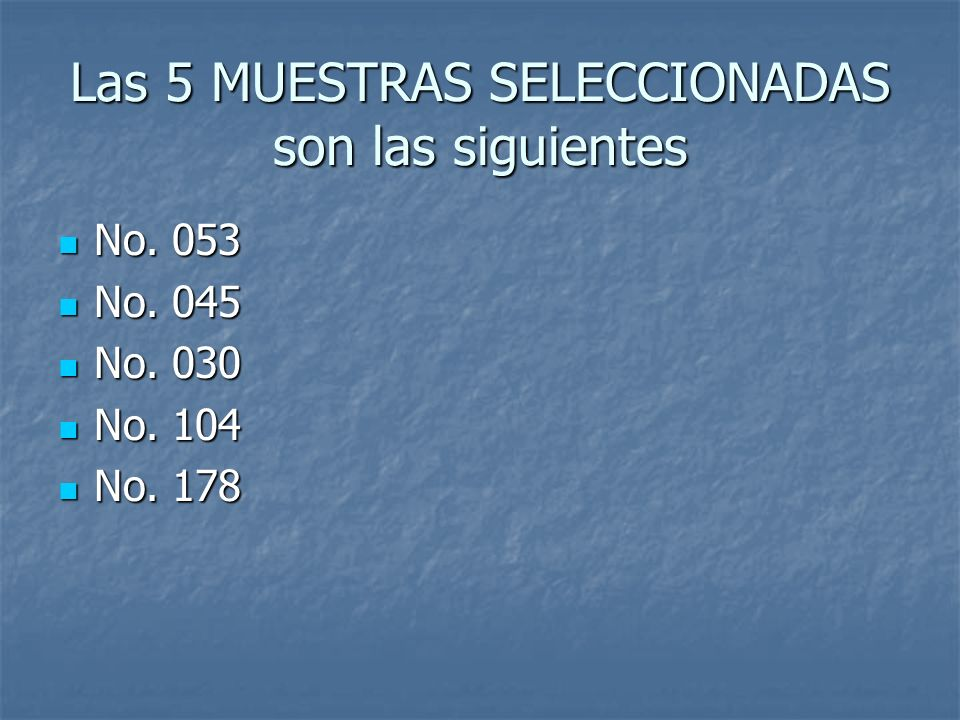 Las 5 MUESTRAS SELECCIONADAS son las siguientes
