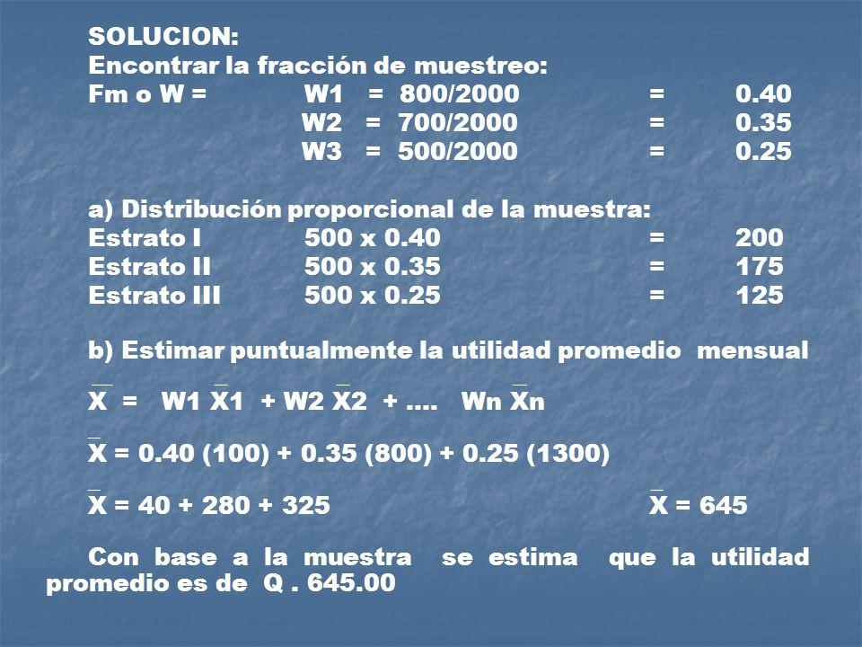 SOLUCION:Encontrar la fracción de muestreo: Fm o W = W1 = 800/2000 = 0.40. W2 = 700/2000 = 0.35.