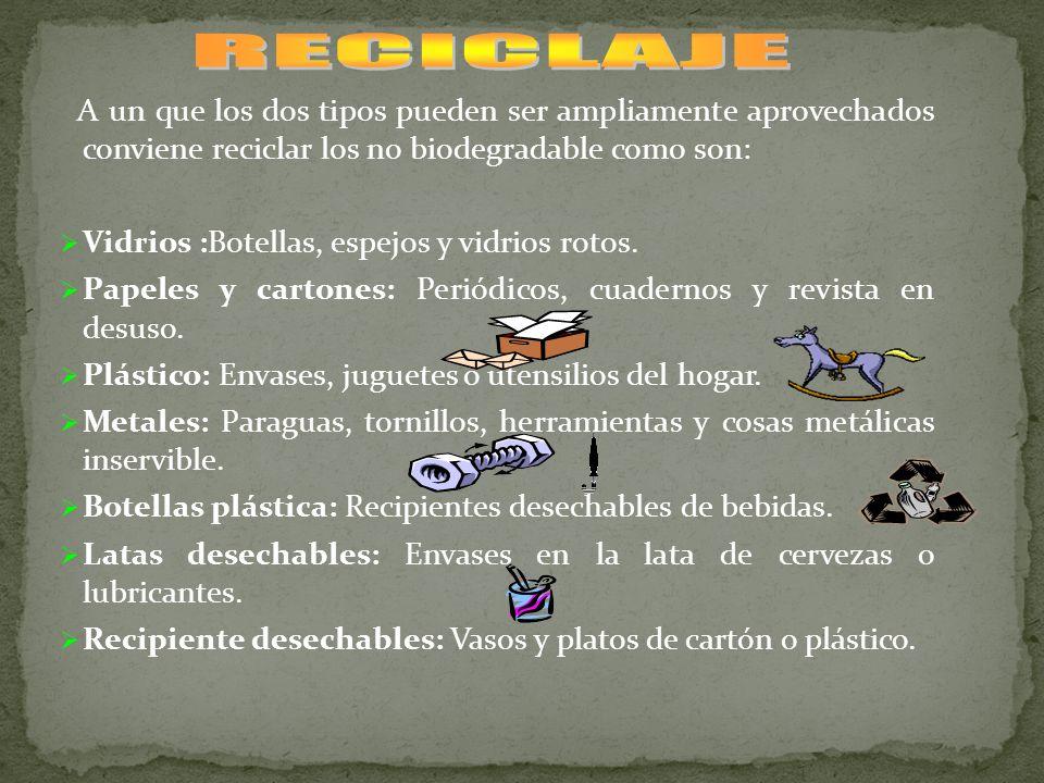 RECICLAJEA un que los dos tipos pueden ser ampliamente aprovechados conviene reciclar los no biodegradable como son: