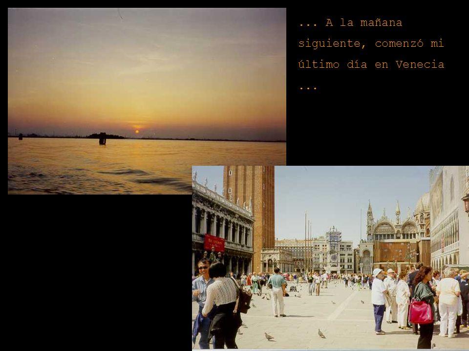 ... A la mañana siguiente, comenzó mi último día en Venecia ...