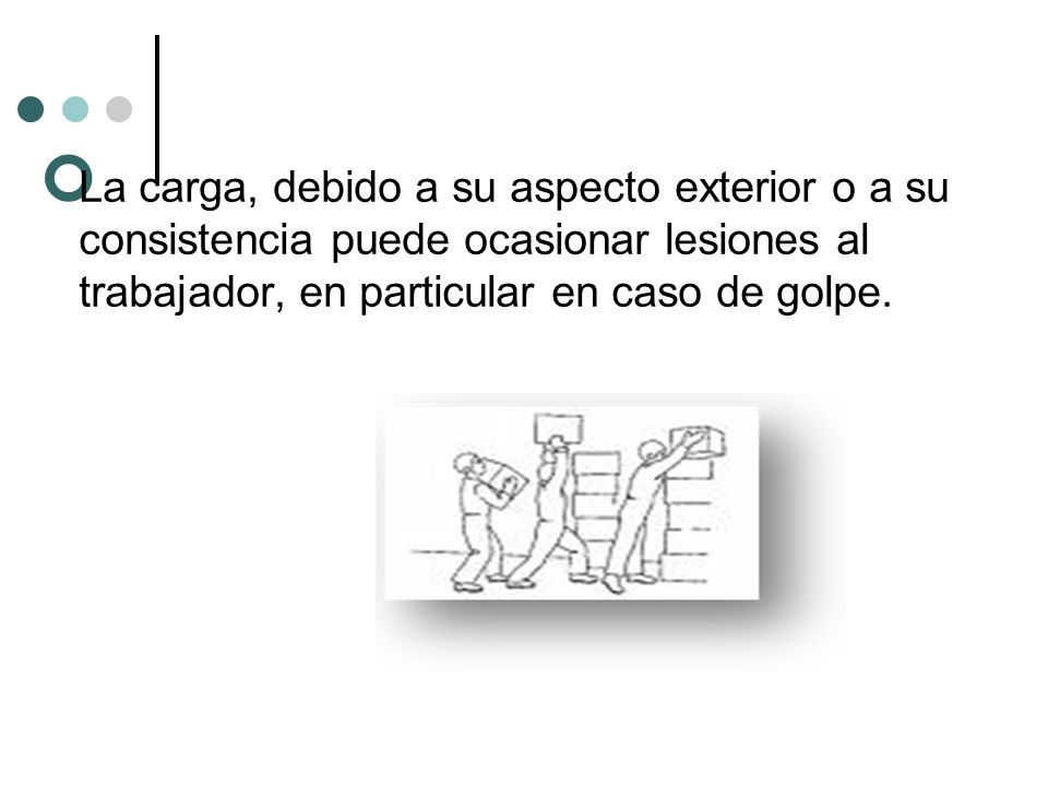 La carga, debido a su aspecto exterior o a su consistencia puede ocasionar lesiones al trabajador, en particular en caso de golpe.