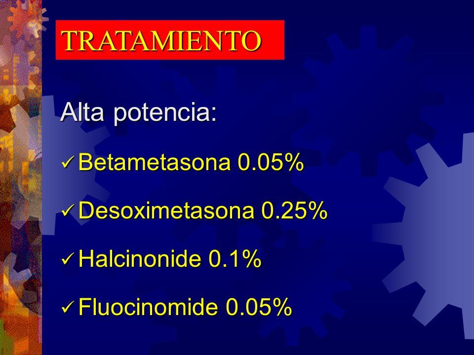 TRATAMIENTO Alta potencia: Betametasona 0.05% Desoximetasona 0.25%