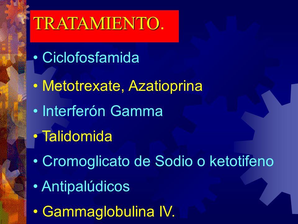 TRATAMIENTO. Ciclofosfamida Metotrexate, Azatioprina Interferón Gamma